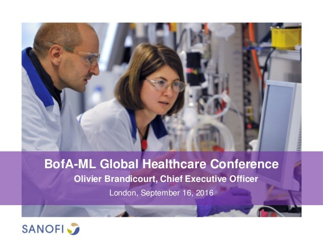 BofA-ML Global Healthcare Conference London, September 16, 2016 Olivier Brandicourt, Chief Executive Officer