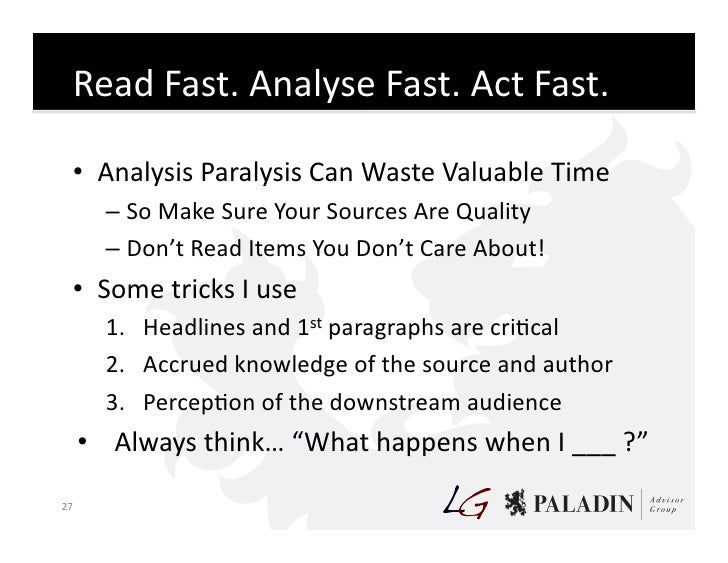 Read  Fast.  Analyse  Fast.  Act  Fast.        • Analysis  Paralysis  Can  Waste  Valuable  Time  ...