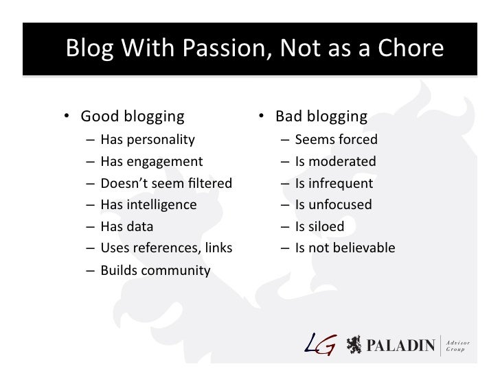 Blog  With  Passion,  Not  as  a  Chore    • Good  blogging                     • Bad  blogging   ...