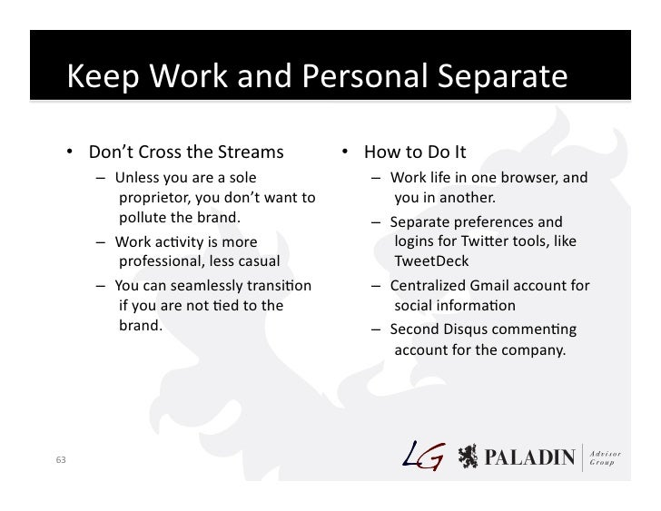 Keep  Work  and  Personal  Separate       • Don't  Cross  the  Streams                     • How  to...