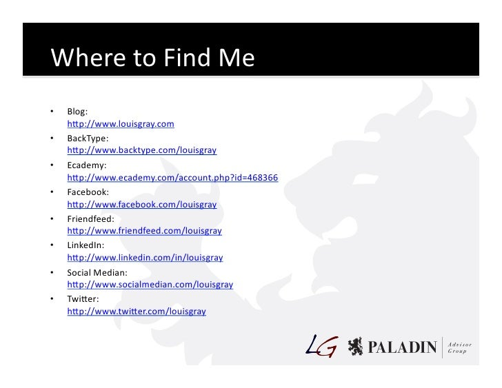 Where  to  Find  Me   •   Blog:        hKp://www.louisgray.com   •   BackType:        hKp://www.backtype.c...