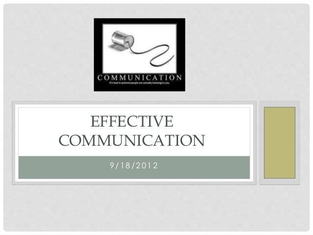 9 / 1 8 / 2 0 1 2 EFFECTIVE COMMUNICATION