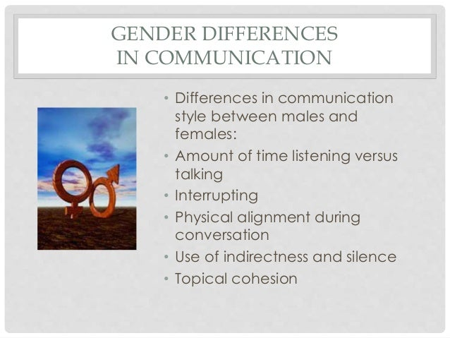 communication differences between male and female Psychological bulletin 1979, vol 86, no 3, 615-626 male and female spoken language differences: stereotypes and evidence adelaide haas department of speech communication.