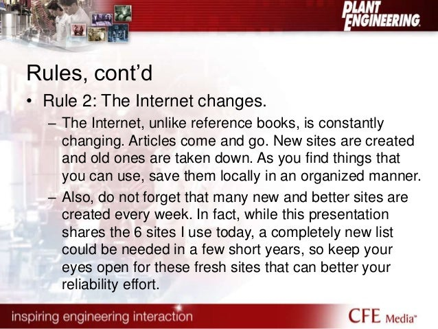 Rules, cont'd  • Rule 2: The Internet changes.  – The Internet, unlike reference books, is constantly  changing. Articles ...
