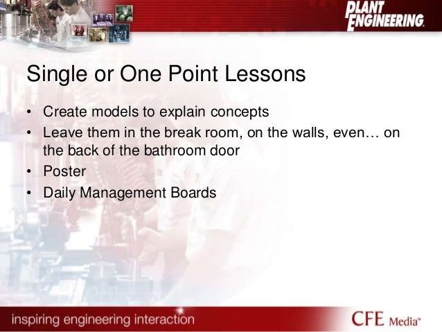 Single or One Point Lessons  • Create models to explain concepts  • Leave them in the break room, on the walls, even… on  ...