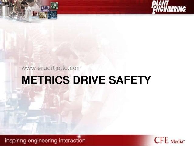 www.eruditiollc.com  METRICS DRIVE SAFETY