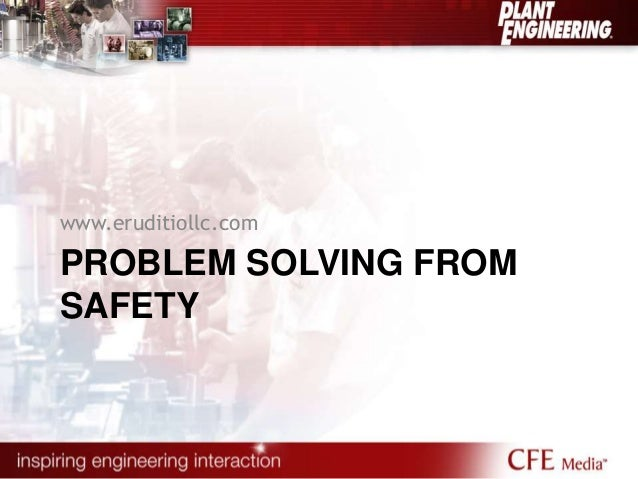 www.eruditiollc.com  PROBLEM SOLVING FROM  SAFETY