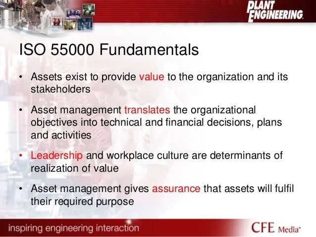 ISO 55000 Fundamentals  • Assets exist to provide value to the organization and its  stakeholders  • Asset management tran...