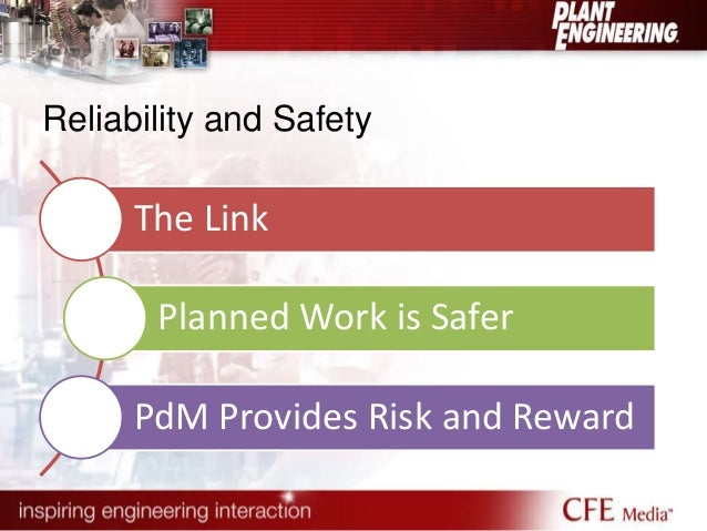 Reliability and Safety  The Link  Planned Work is Safer  PdM Provides Risk and Reward
