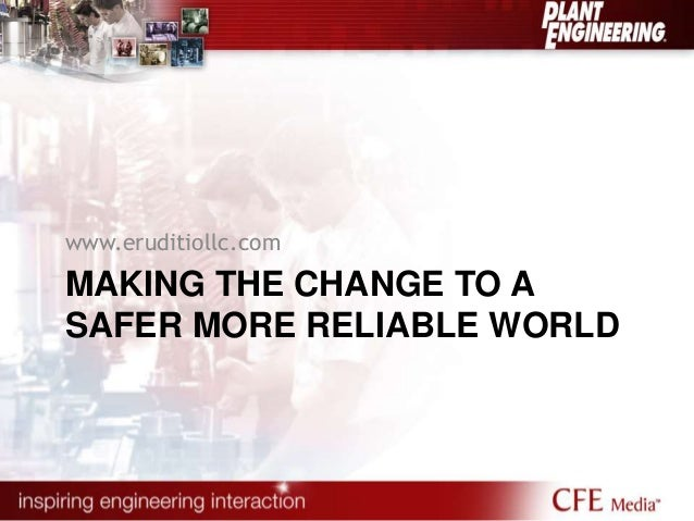 www.eruditiollc.com  MAKING THE CHANGE TO A  SAFER MORE RELIABLE WORLD