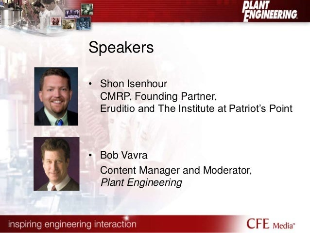 Speakers  • Shon Isenhour  CMRP, Founding Partner,  Eruditio and The Institute at Patriot's Point  • Bob Vavra  Content Ma...