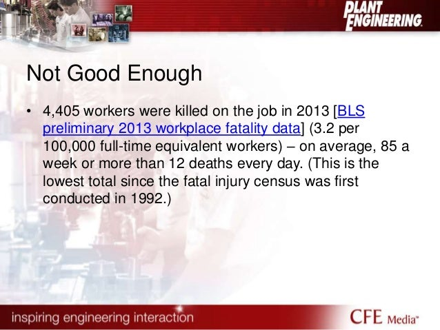 Not Good Enough  • 4,405 workers were killed on the job in 2013 [BLS  preliminary 2013 workplace fatality data] (3.2 per  ...