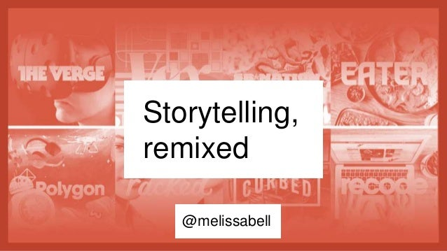 Storytelling, remixed @melissabell