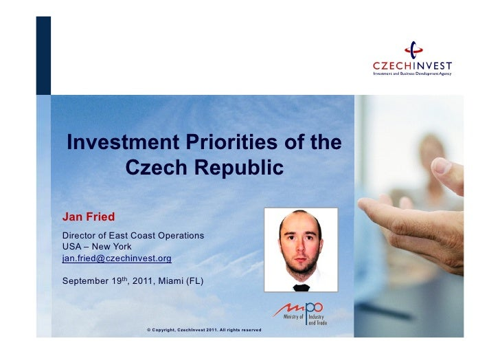 Investment Priorities of the       Czech RepublicJan FriedDirector of East Coast OperationsUSA – New Yorkjan.fried@czechin...