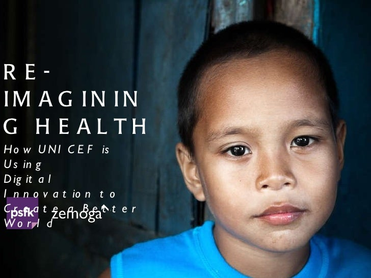RE-IMAGINING HEALTH How UNICEF is Using  Digital Innovation to Create a Better World