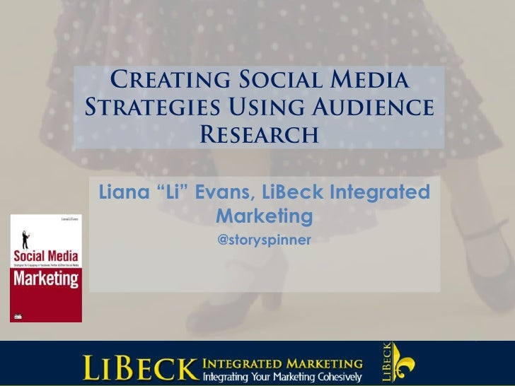 "Creating Social Media Strategies Using Audience Research<br />Liana ""Li"" Evans, LiBeck Integrated Marketing<br />@storyspi..."