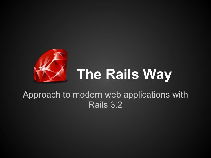 The Rails WayApproach to modern web applications with               Rails 3.2