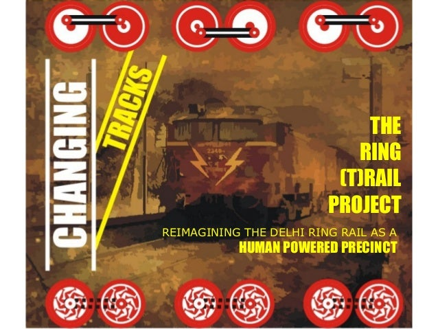 THE                            RING                          (T)RAIL                         PROJECTREIMAGINING THE DELHI ...