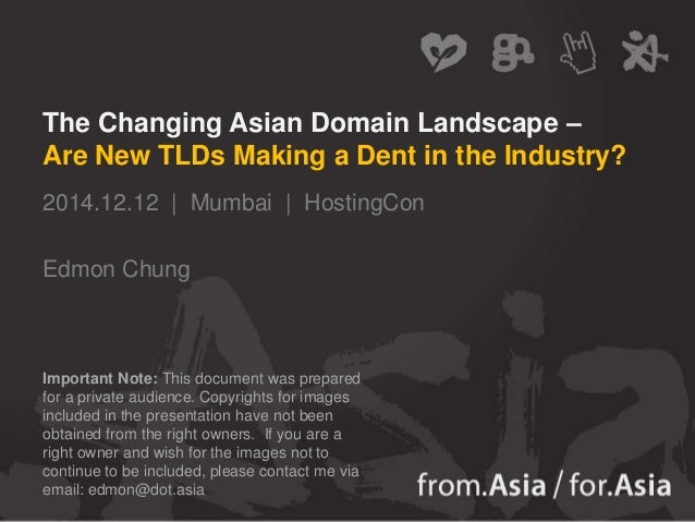 The Changing Asian Domain Landscape – Are New TLDs Making a Dent in the Industry? 2014.12.12   Mumbai   HostingCon Edmon C...