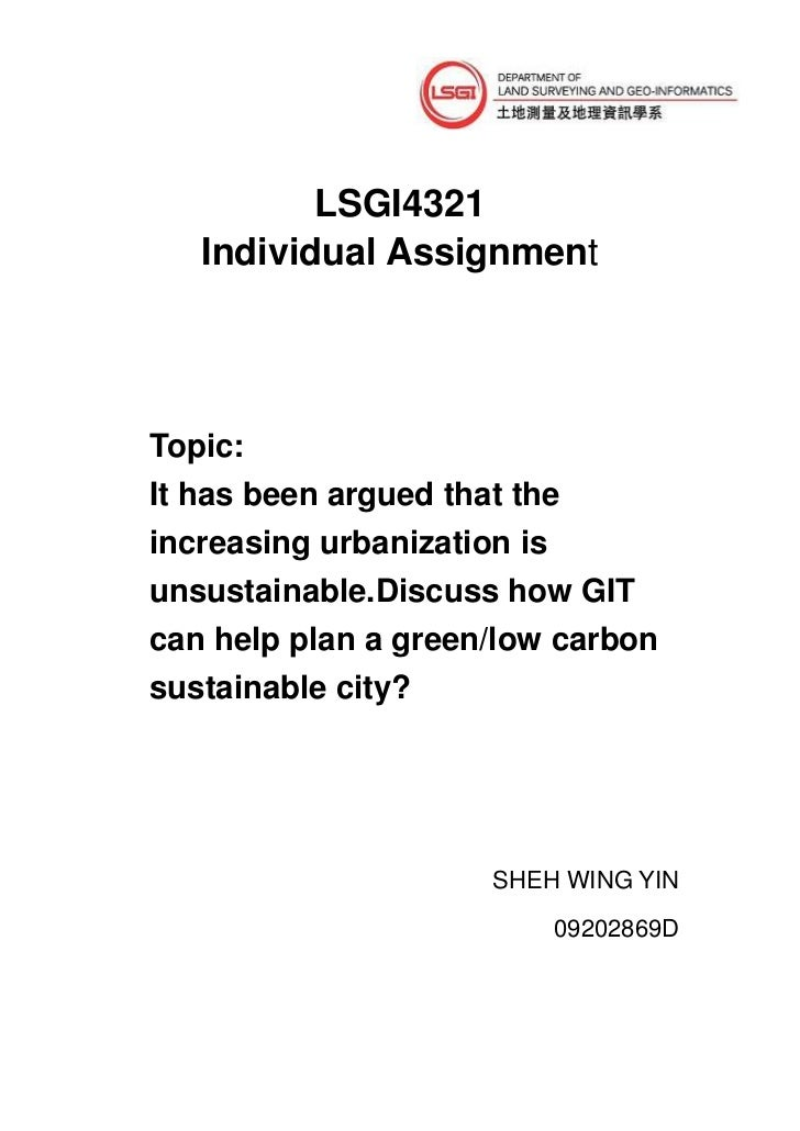 LSGI4321   Individual AssignmentTopic:It has been argued that theincreasing urbanization isunsustainable.Discuss how GITca...