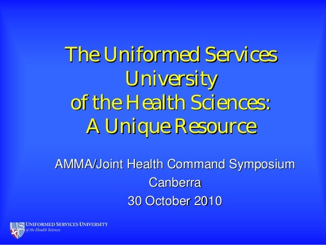 The Uniformed ServicesThe Uniformed Services UniversityUniversity of the Health Sciences:of the Health Sciences: A Unique ...