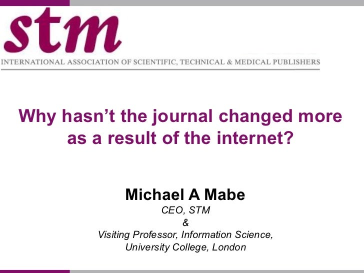 Why hasn't the journal changed more    as a result of the internet?              Michael A Mabe                       CEO,...