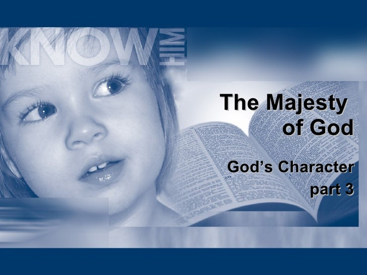 The Majesty  of God God's Character part 3