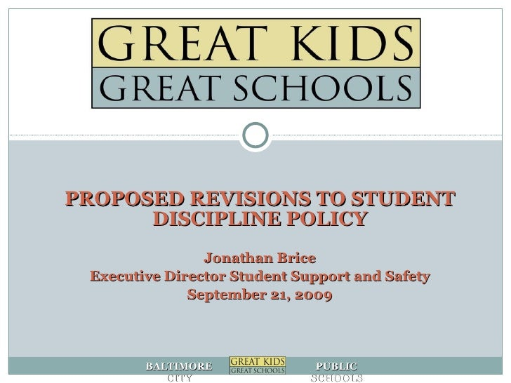 PROPOSED REVISIONS TO STUDENT DISCIPLINE POLICY Jonathan Brice Executive Director Student Support and Safety September 21,...