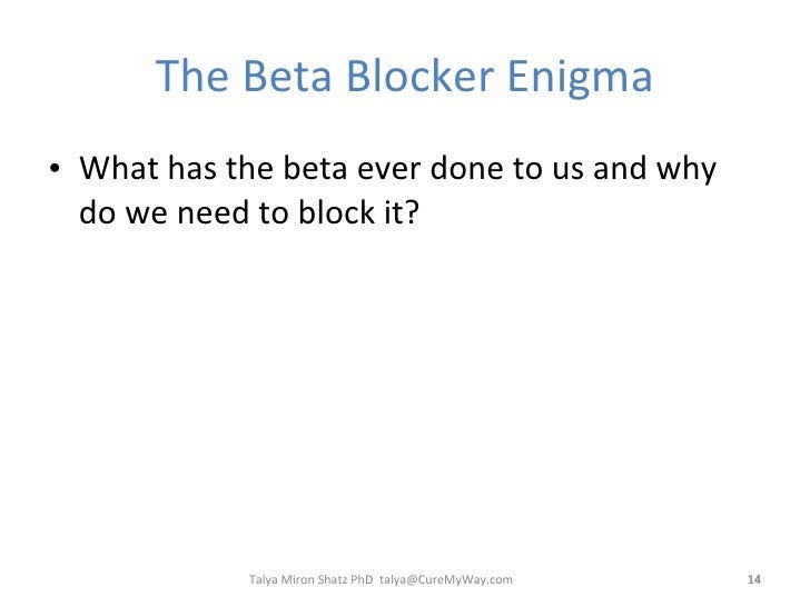 The Beta Blocker Enigma <ul><li>What has the beta ever done to us and why do we need to block it? </li></ul>Talya Miron Sh...