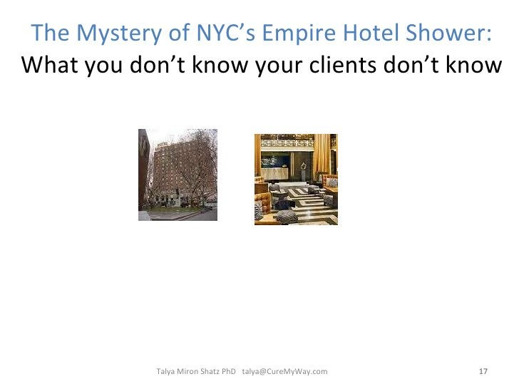The Mystery of NYC's Empire Hotel Shower: What you don't know your clients don't know Talya Miron Shatz PhD  [email_address]