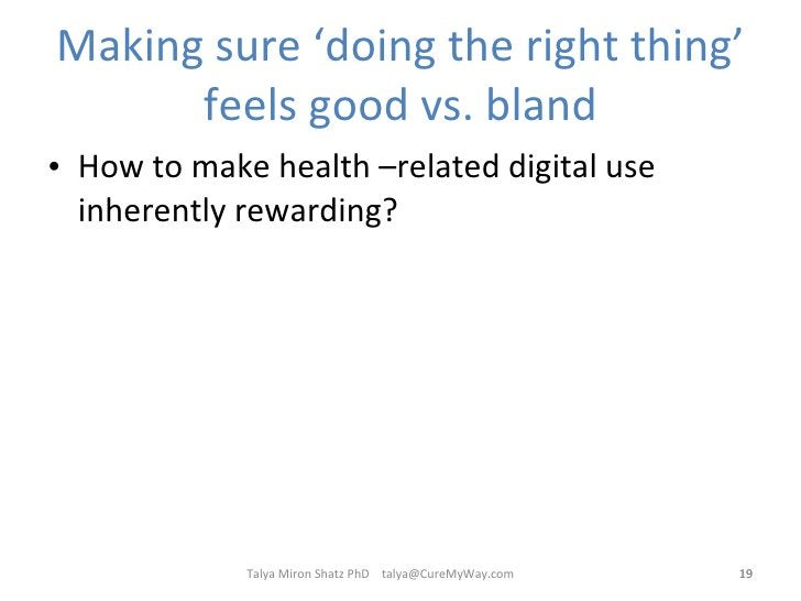 Making sure 'doing the right thing' feels good vs. bland <ul><li>How to make health –related digital use inherently reward...