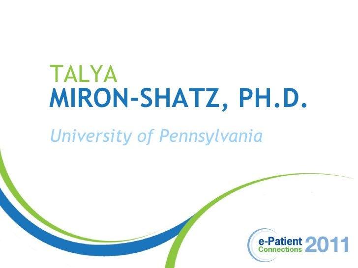 TALYA MIRON-SHATZ, PH.D. University of Pennsylvania