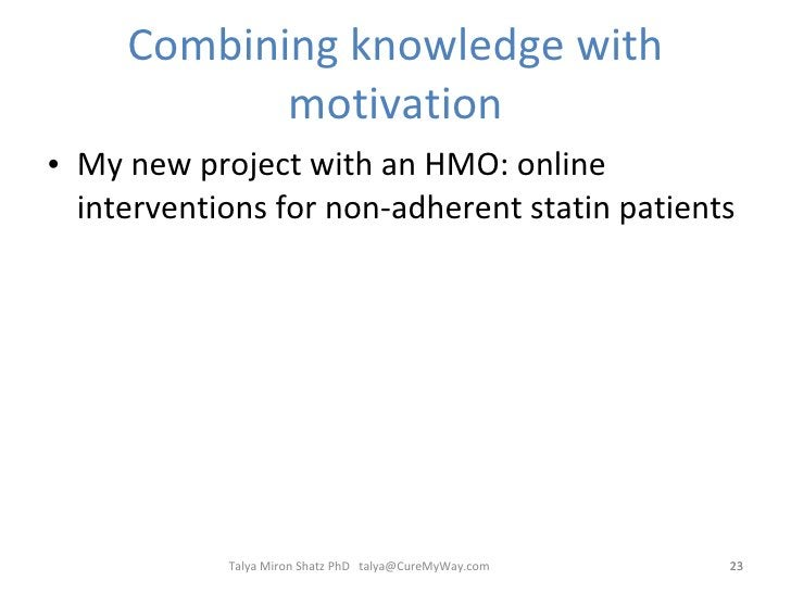 Combining knowledge with motivation <ul><li>My new project with an HMO: online interventions for non-adherent statin patie...