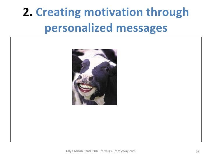 2.  Creating motivation through personalized messages Talya Miron Shatz PhD  [email_address]
