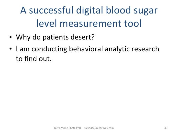 A successful digital blood sugar level measurement tool <ul><li>Why do patients desert? </li></ul><ul><li>I am conducting ...