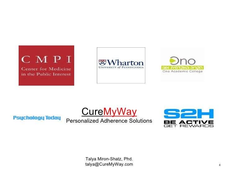 Talya Miron-Shatz, Phd. talya@CureMyWay.com Cure MyWay Personalized Adherence Solutions