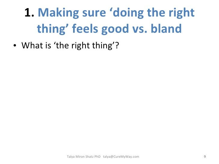 1.  Making sure 'doing the right thing' feels good vs. bland <ul><li>What is 'the right thing'? </li></ul>Talya Miron Shat...