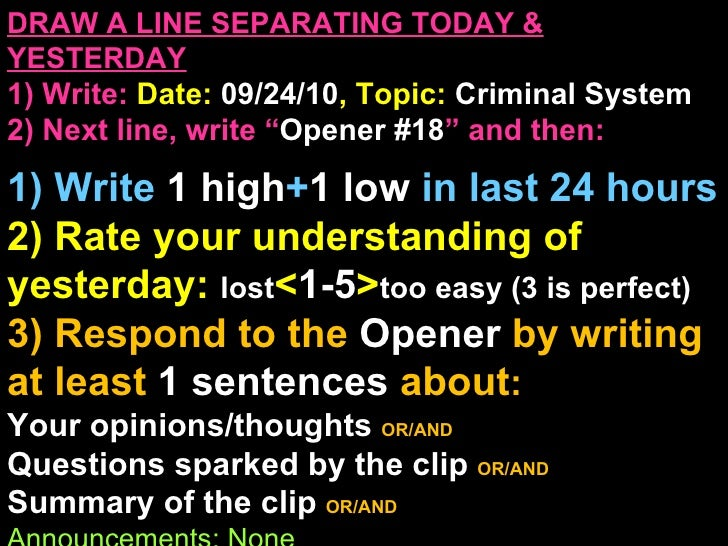 "DRAW A LINE SEPARATING TODAY & YESTERDAY 1) Write:   Date:  09/24/10 , Topic:  Criminal System 2) Next line, write "" Opene..."