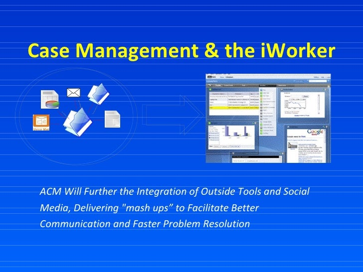 """Case Management & the iWorker ACM Will Further the Integration of Outside Tools and Social Media, Delivering """"mash up..."""