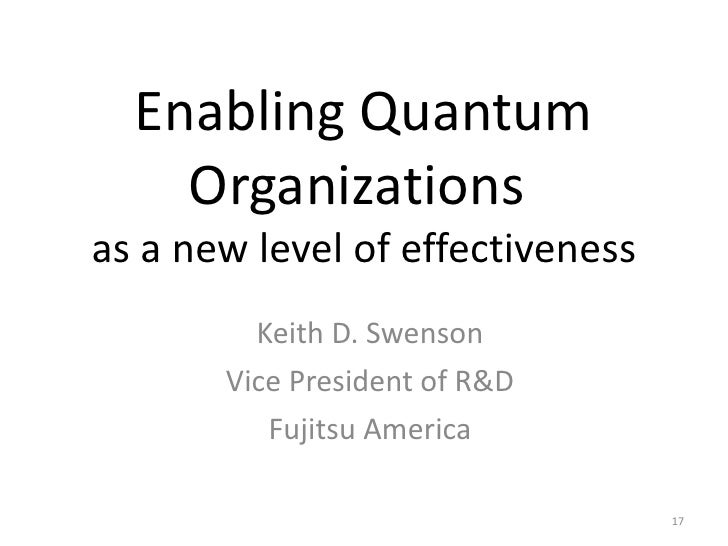 Enabling Quantum Organizations  as a new level of effectiveness Keith D. Swenson Vice President of R&D Fujitsu America