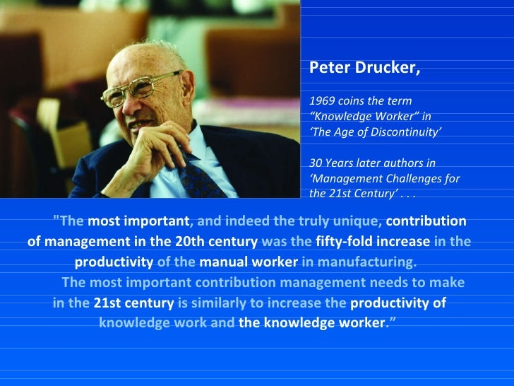 """""""The  most important , and indeed the truly unique,  contribution of management in the 20th century  was the  fifty-f..."""