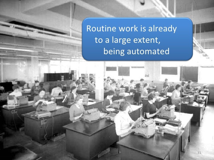 Routine work is already    to a large extent,   being automated