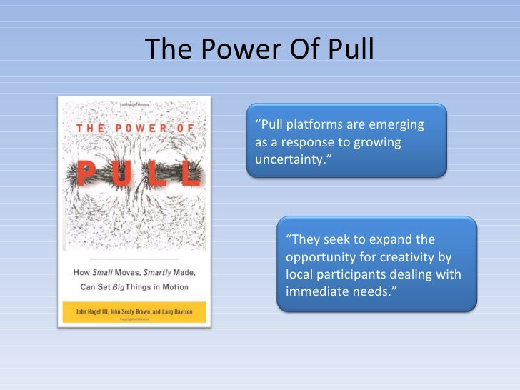 """The Power Of Pull """" Pull platforms are emerging as a response to growing uncertainty."""" """" They seek to expand the opportuni..."""