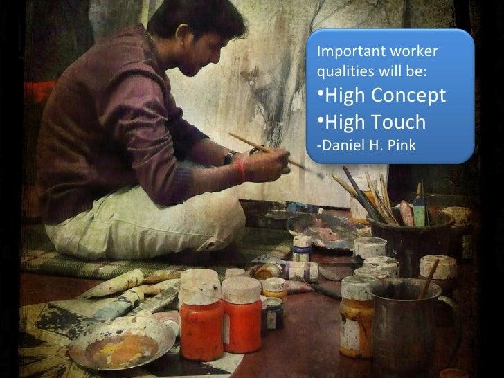 <ul><li>Important worker qualities will be:  </li></ul><ul><li>High Concept </li></ul><ul><li>High Touch  </li></ul><ul><l...
