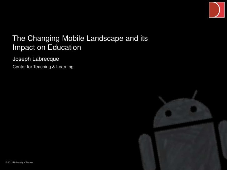 The Changing Mobile Landscape and its      Impact on Education      Joseph Labrecque      Center for Teaching & Learning© ...