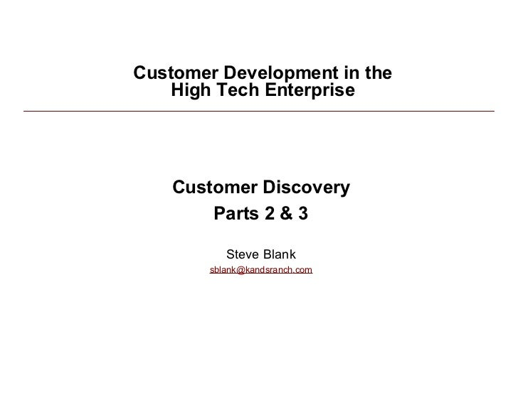 Customer Development in the               High Tech Enterprise                   Customer Discovery                   Part...