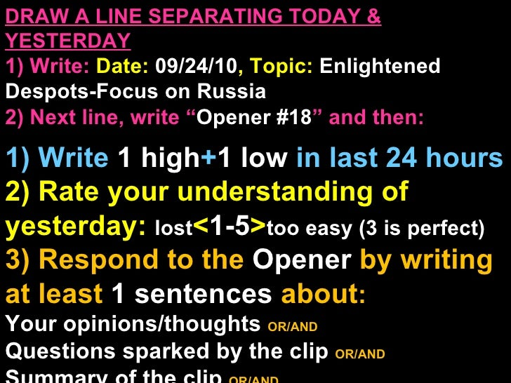 DRAW A LINE SEPARATING TODAY & YESTERDAY 1) Write:   Date:  09/24/10 , Topic:  Enlightened Despots-Focus on Russia 2) Next...
