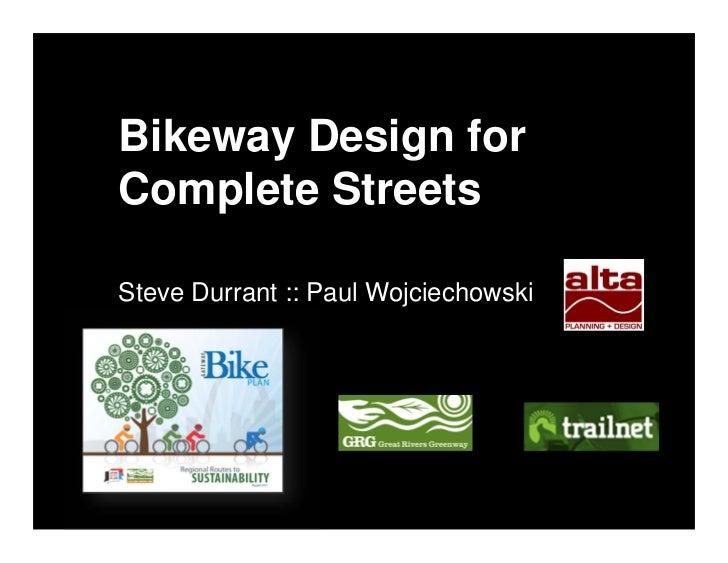 Bikeway Design forComplete StreetsSteve Durrant :: Paul Wojciechowski