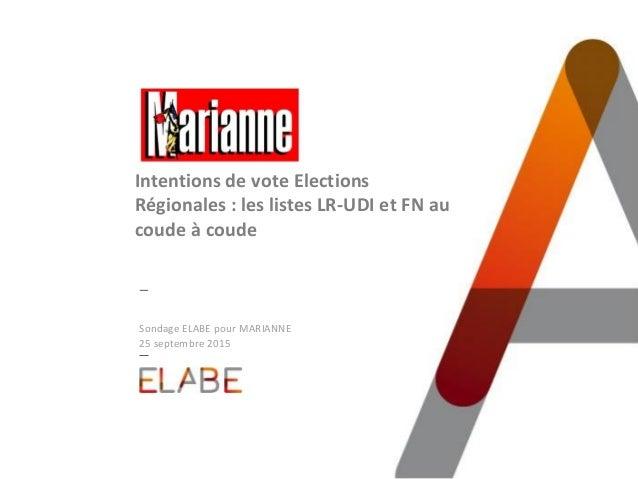 Sondage ELABE pour MARIANNE 25 septembre 2015 Intentions de vote Elections Régionales : les listes LR-UDI et FN au coude à...