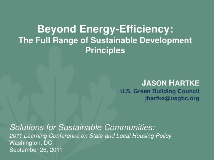 Beyond Energy-Efficiency: <br />The Full Range of Sustainable Development Principles <br />JASON HARTKE<br />U.S. Green Bu...